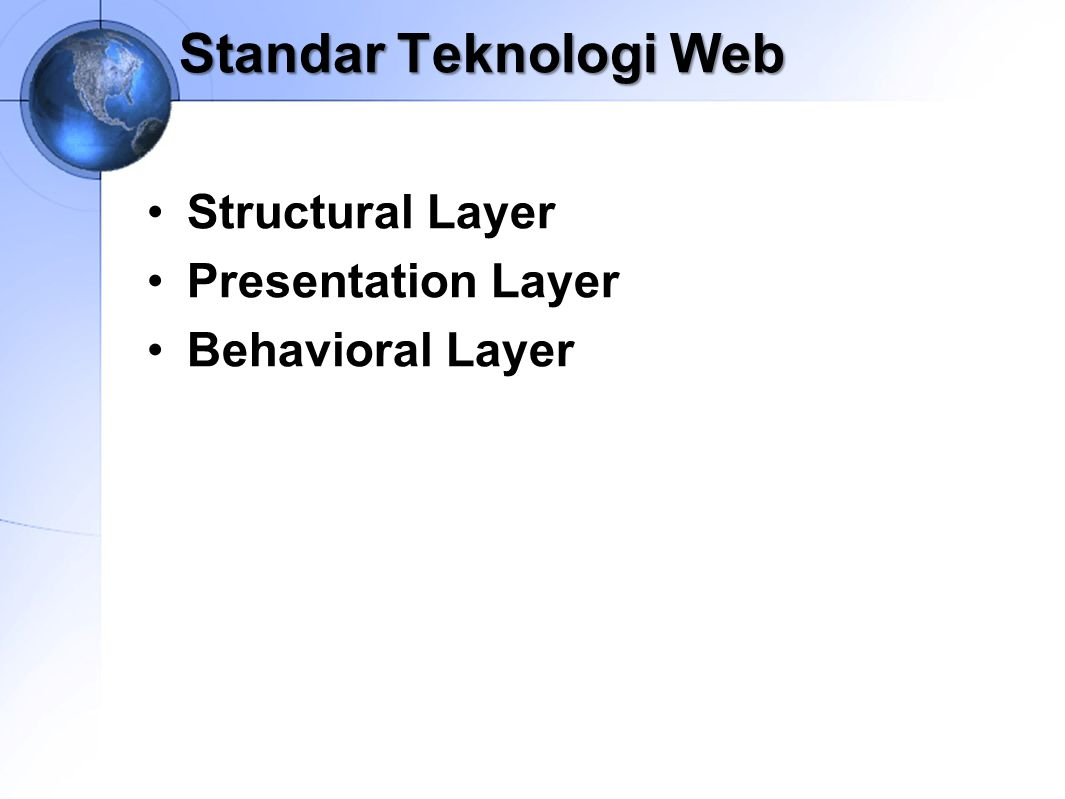 Standar Teknologi Web Structural Layer Presentation Layer Behavioral Layer