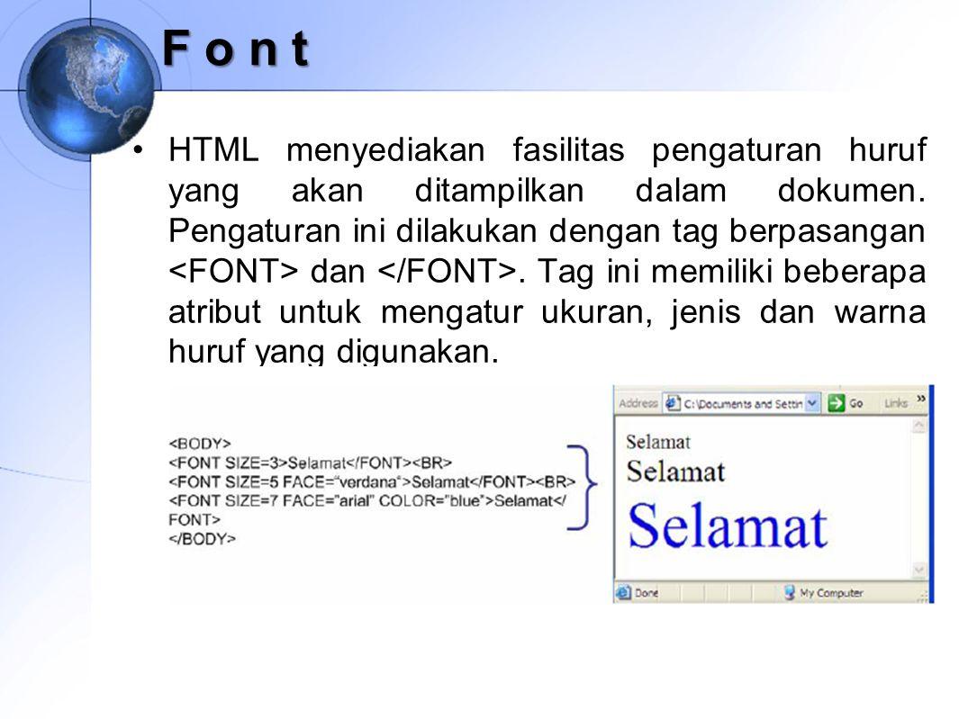F o n t HTML menyediakan fasilitas pengaturan huruf yang akan ditampilkan dalam dokumen. Pengaturan ini dilakukan dengan tag berpasangan dan. Tag ini