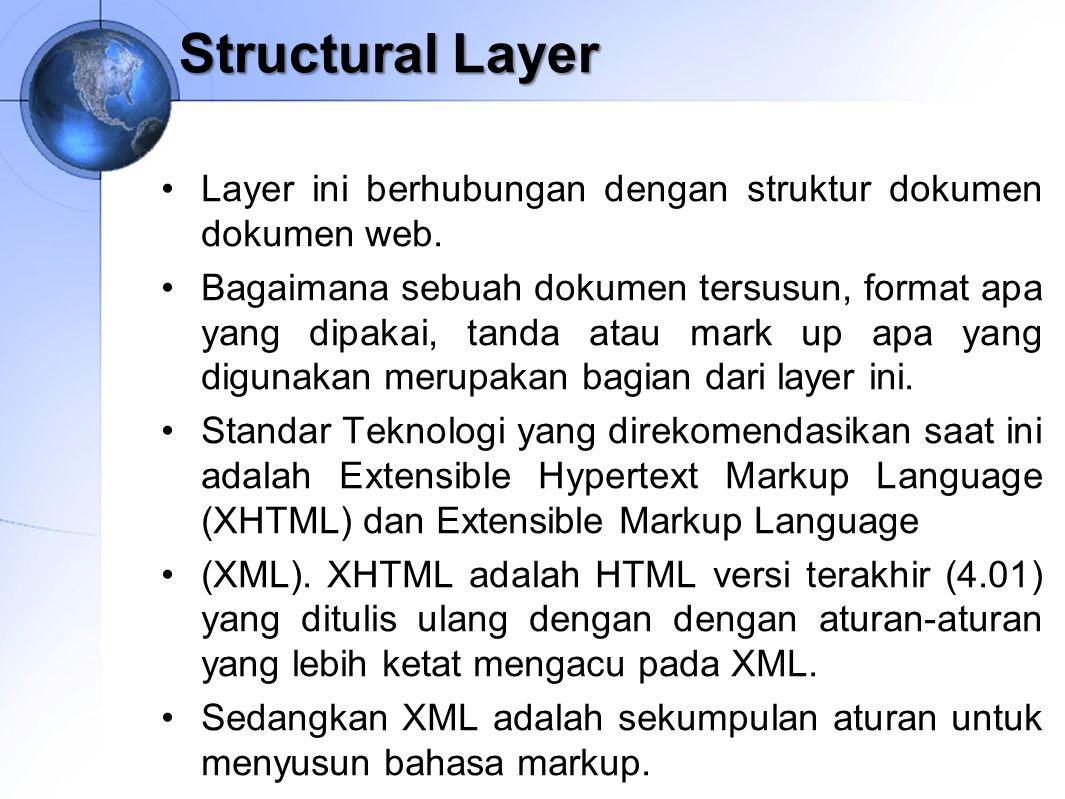 Structural Layer Layer ini berhubungan dengan struktur dokumen dokumen web. Bagaimana sebuah dokumen tersusun, format apa yang dipakai, tanda atau mar