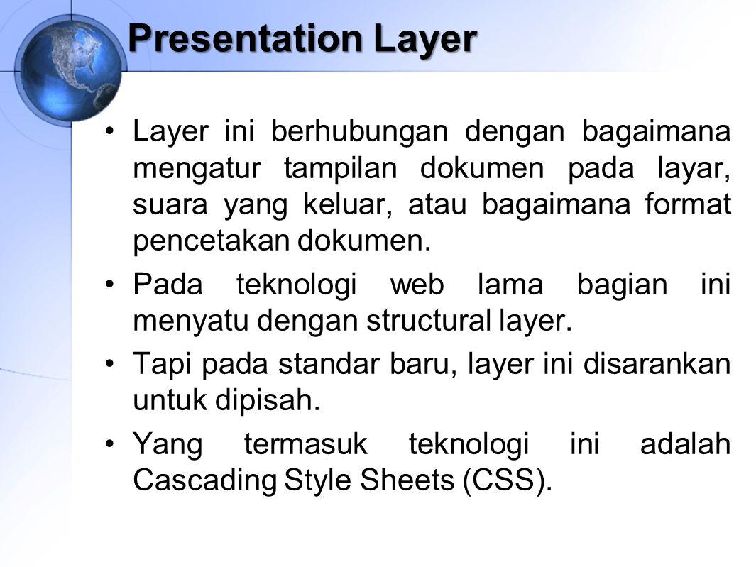 Presentation Layer Layer ini berhubungan dengan bagaimana mengatur tampilan dokumen pada layar, suara yang keluar, atau bagaimana format pencetakan do