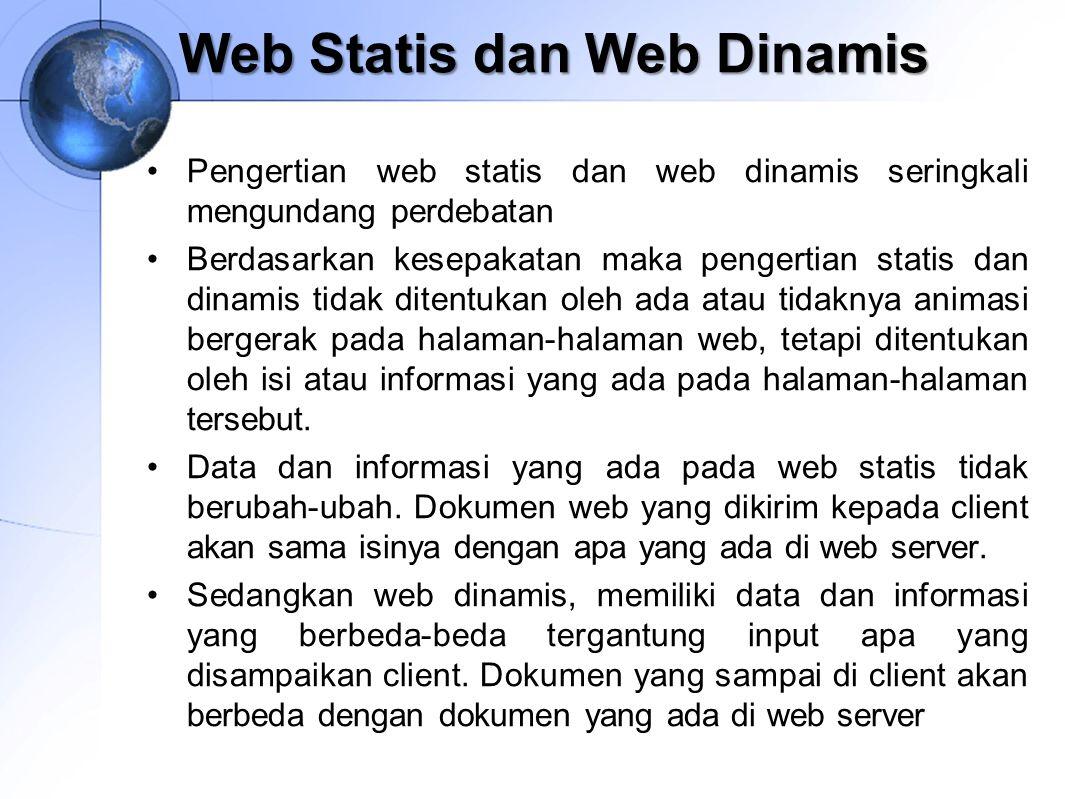 Web Statis dan Web Dinamis Pengertian web statis dan web dinamis seringkali mengundang perdebatan Berdasarkan kesepakatan maka pengertian statis dan d