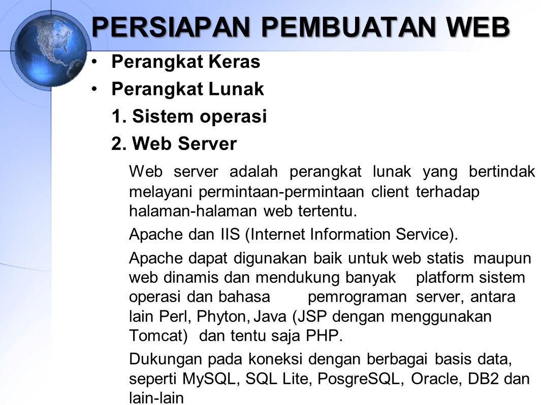 PERSIAPAN PEMBUATAN WEB Perangkat Keras Perangkat Lunak 1. Sistem operasi 2. Web Server Web server adalah perangkat lunak yang bertindak melayani perm