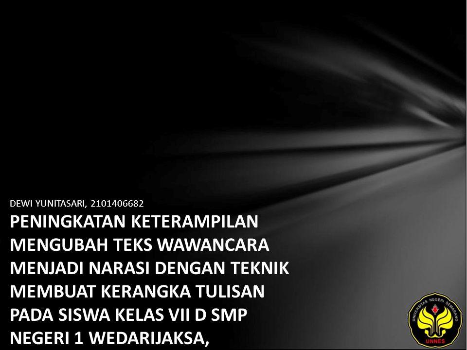 Identitas Mahasiswa - NAMA : DEWI YUNITASARI - NIM : 2101406682 - PRODI : Pendidikan Bahasa, Sastra Indonesia, dan Daerah (Pendidikan Bahasa dan Sastra Indonesia) - JURUSAN : Bahasa & Sastra Indonesia - FAKULTAS : Bahasa dan Seni - EMAIL : tung_thet pada domain yahoo.co.id - PEMBIMBING 1 : Drs.