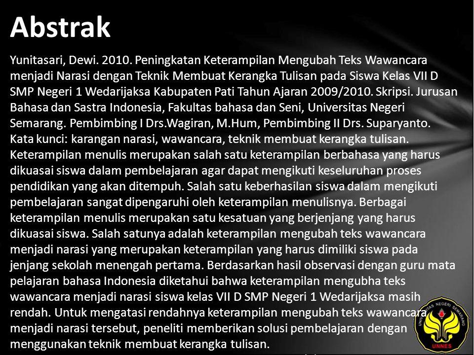 Abstrak Yunitasari, Dewi. 2010. Peningkatan Keterampilan Mengubah Teks Wawancara menjadi Narasi dengan Teknik Membuat Kerangka Tulisan pada Siswa Kela