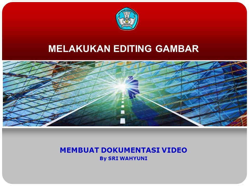 MELAKUKAN EDITING GAMBAR MEMBUAT DOKUMENTASI VIDEO By SRI WAHYUNI