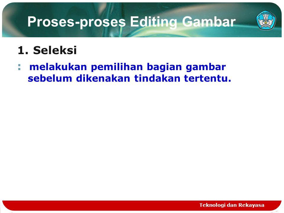 Proses-proses Editing Gambar 1.Seleksi : melakukan pemilihan bagian gambar sebelum dikenakan tindakan tertentu. Teknologi dan Rekayasa
