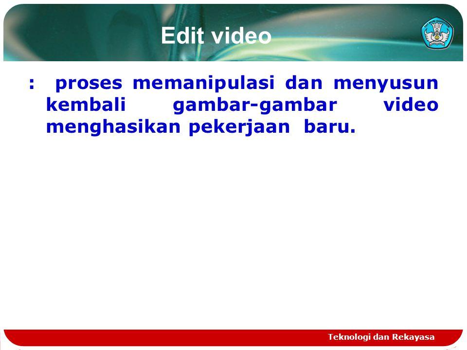 Edit video : proses memanipulasi dan menyusun kembali gambar-gambar video menghasikan pekerjaan baru. Teknologi dan Rekayasa