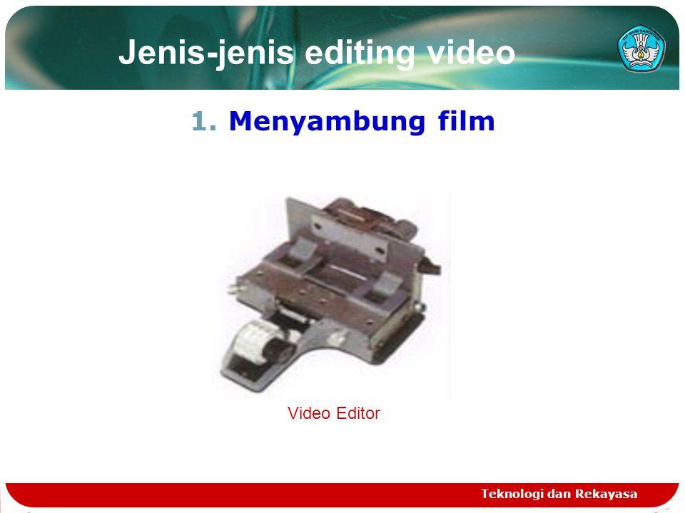 Jenis-jenis editing video 1.Menyambung film Teknologi dan Rekayasa Video Editor