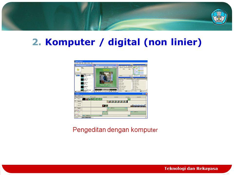 2.Komputer / digital (non linier) Teknologi dan Rekayasa Pengeditan dengan kompu ter
