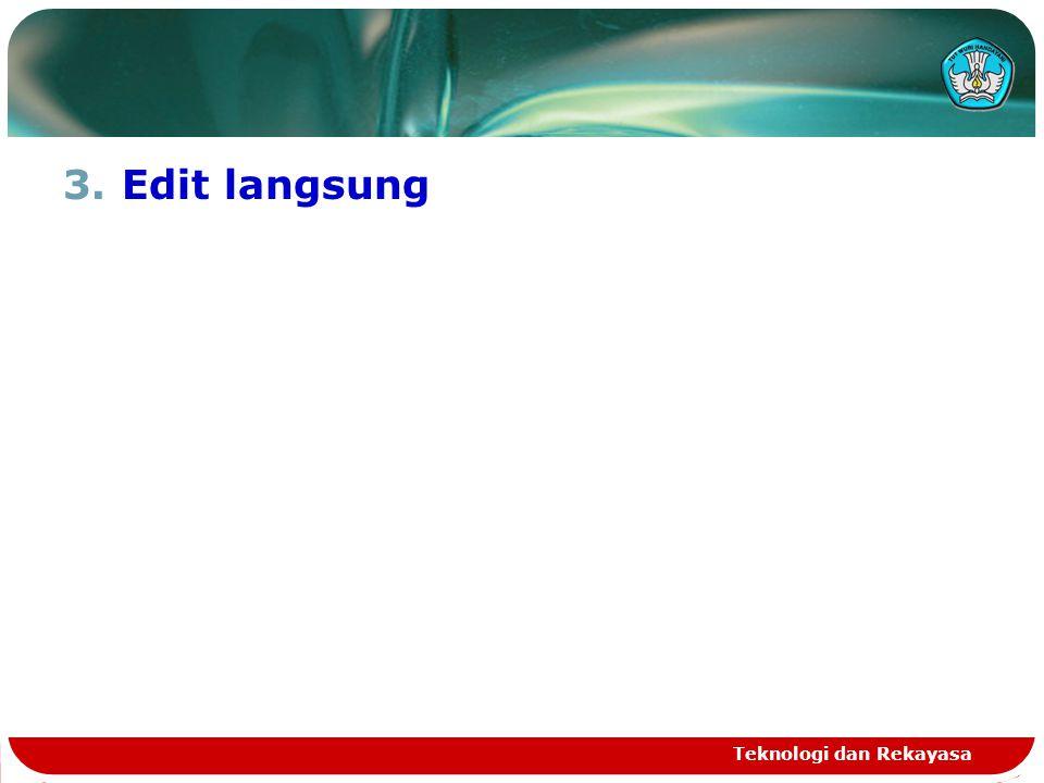 3.Edit langsung Teknologi dan Rekayasa