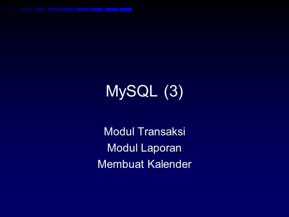 MySQL (3) Modul Transaksi Modul Laporan Membuat Kalender