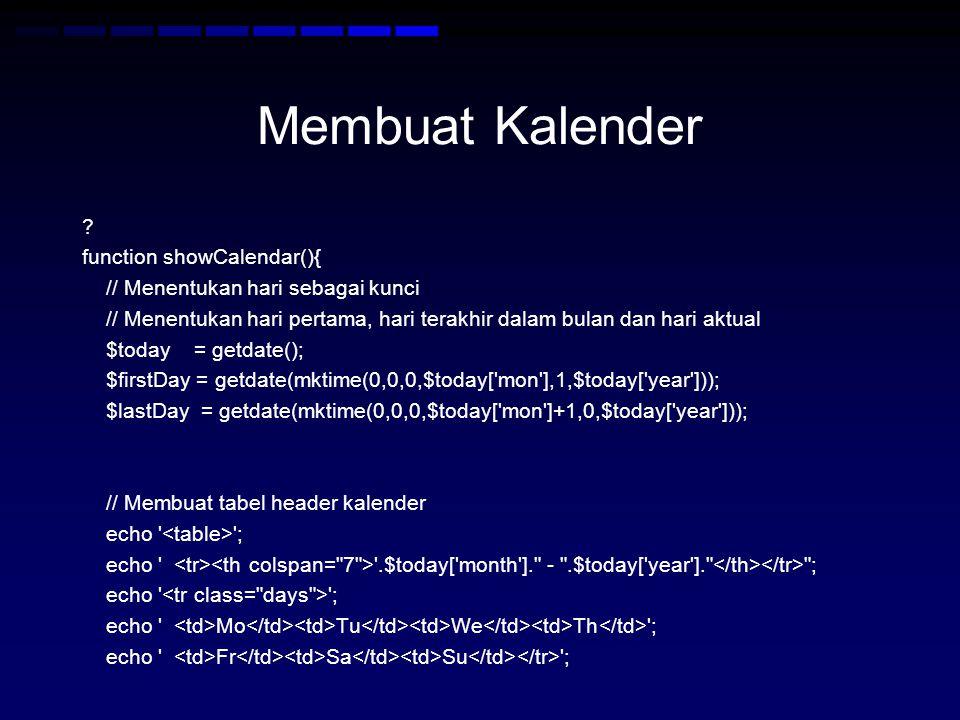 Membuat Kalender ? function showCalendar(){ // Menentukan hari sebagai kunci // Menentukan hari pertama, hari terakhir dalam bulan dan hari aktual $to
