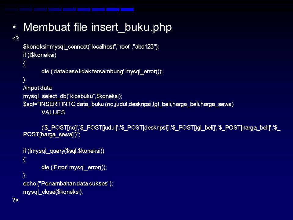 Membuat file insert_buku.php <? $koneksi=mysql_connect(