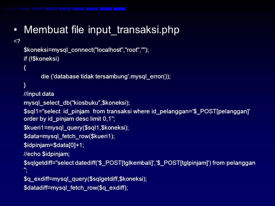 Membuat file input_transaksi.php <? $koneksi=mysql_connect(