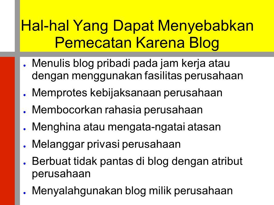 Hal-hal Yang Dapat Menyebabkan Pemecatan Karena Blog ● Menulis blog pribadi pada jam kerja atau dengan menggunakan fasilitas perusahaan ● Memprotes ke