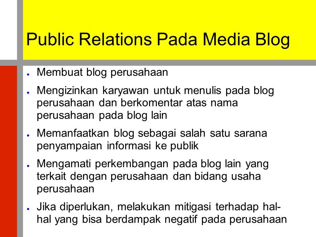Public Relations Pada Media Blog ● Membuat blog perusahaan ● Mengizinkan karyawan untuk menulis pada blog perusahaan dan berkomentar atas nama perusah