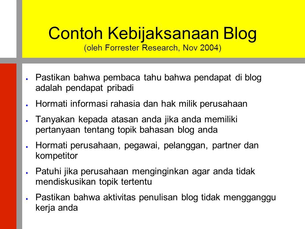 Contoh Kebijaksanaan Blog (oleh Forrester Research, Nov 2004) ● Pastikan bahwa pembaca tahu bahwa pendapat di blog adalah pendapat pribadi ● Hormati i