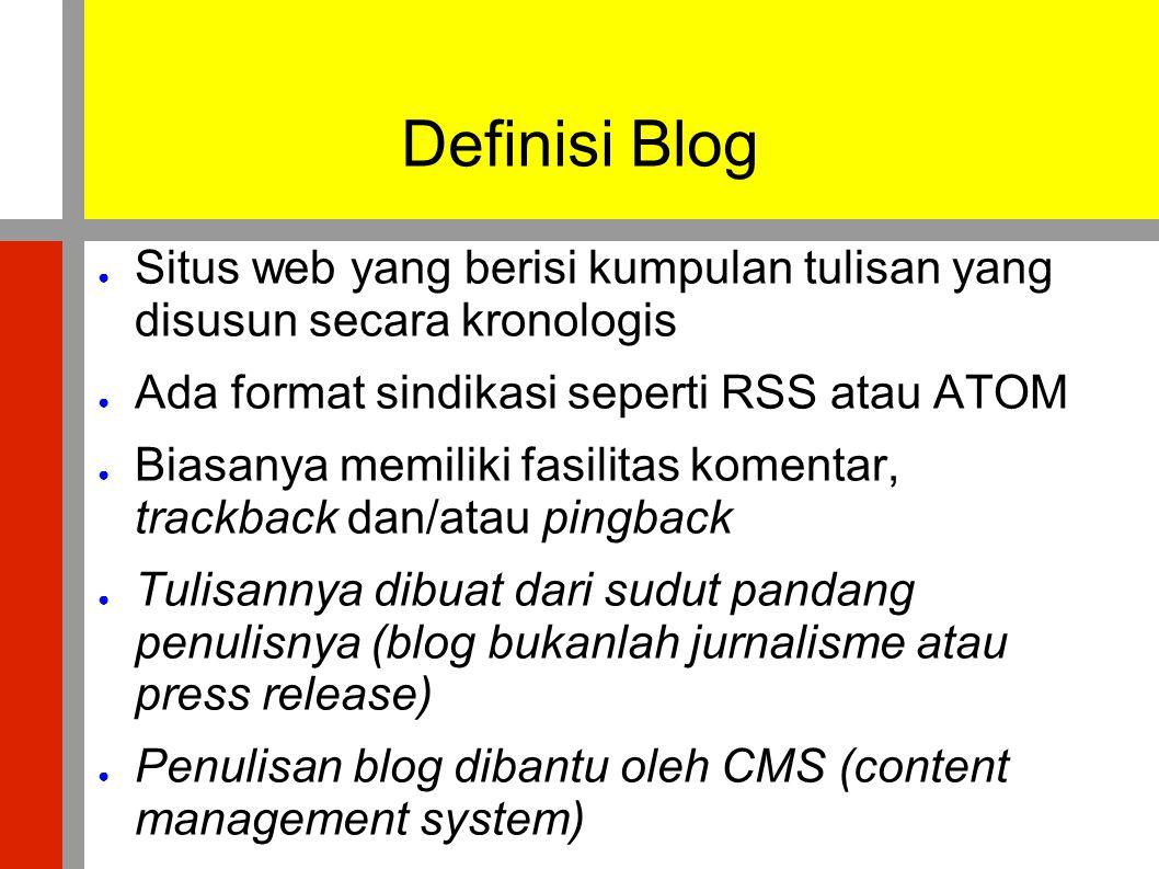 Definisi Blog ● Situs web yang berisi kumpulan tulisan yang disusun secara kronologis ● Ada format sindikasi seperti RSS atau ATOM ● Biasanya memiliki
