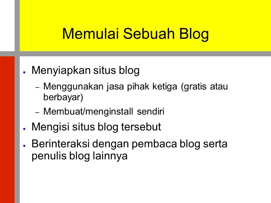 Memulai Sebuah Blog ● Menyiapkan situs blog – Menggunakan jasa pihak ketiga (gratis atau berbayar) – Membuat/menginstall sendiri ● Mengisi situs blog