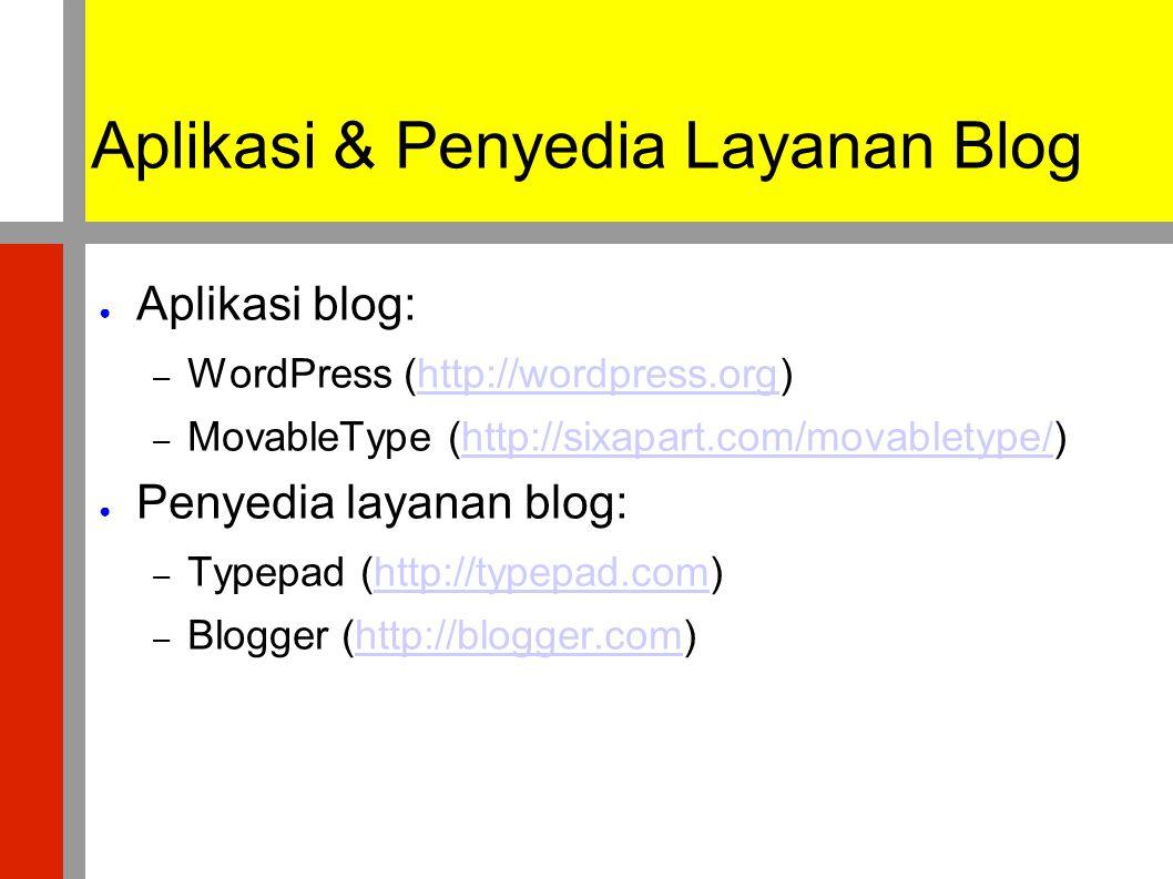 Beberapa Perusahaan Yang Memiliki Blog ● Microsoft (http://www.microsoft.com/communities/blogs/PortalHome.mspx)http://www.microsoft.com/communities/blogs/PortalHome.mspx ● IBM (http://www-106.ibm.com/developerworks/blogs/index.jspa)http://www-106.ibm.com/developerworks/blogs/index.jspa ● Google (http://googleblog.blogspot.com)http://googleblog.blogspot.com ● Yahoo.