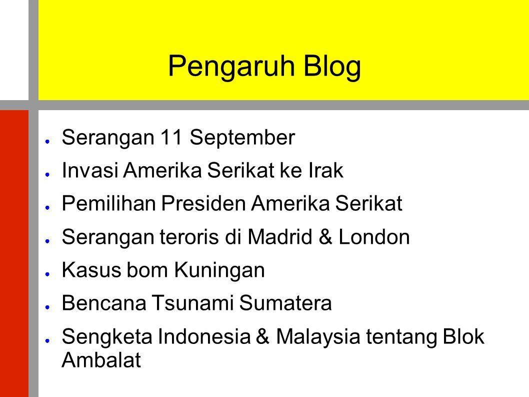 Pengaruh Blog ● Serangan 11 September ● Invasi Amerika Serikat ke Irak ● Pemilihan Presiden Amerika Serikat ● Serangan teroris di Madrid & London ● Ka