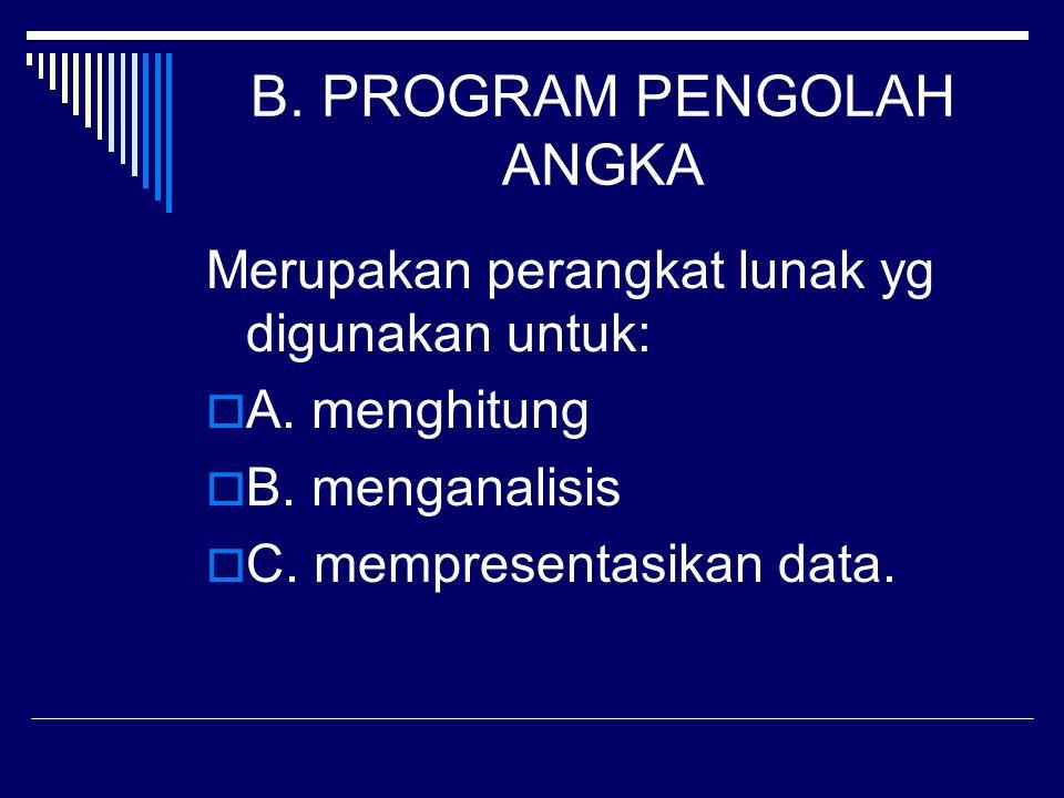 B. PROGRAM PENGOLAH ANGKA Merupakan perangkat lunak yg digunakan untuk: AA. menghitung BB. menganalisis CC. mempresentasikan data.