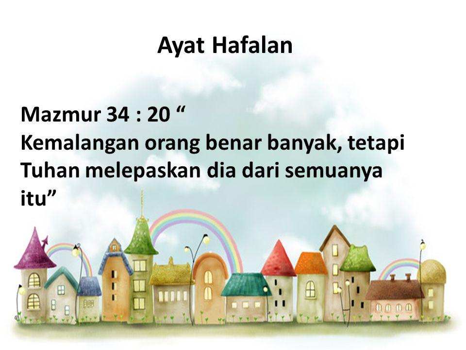 "Mazmur 34 : 20 "" Kemalangan orang benar banyak, tetapi Tuhan melepaskan dia dari semuanya itu"" Ayat Hafalan"