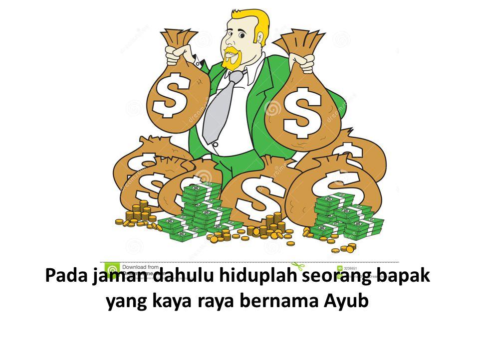 Pada jaman dahulu hiduplah seorang bapak yang kaya raya bernama Ayub