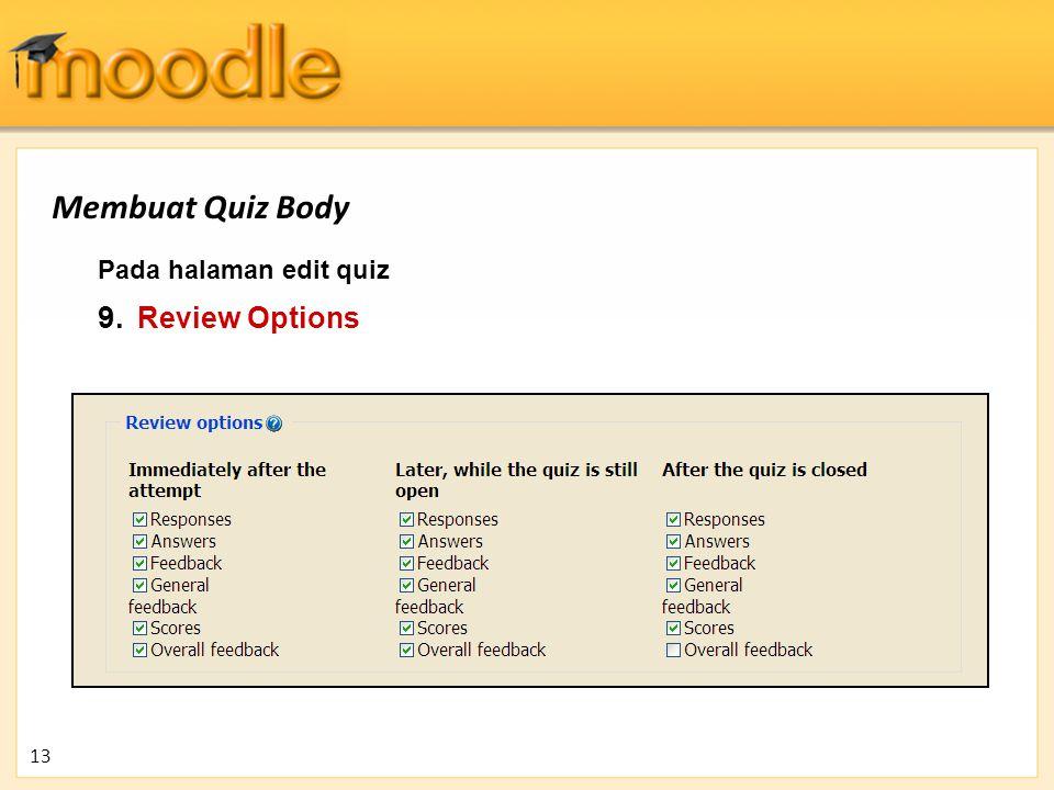 Pada halaman edit quiz 9. Review Options 13 Membuat Quiz Body