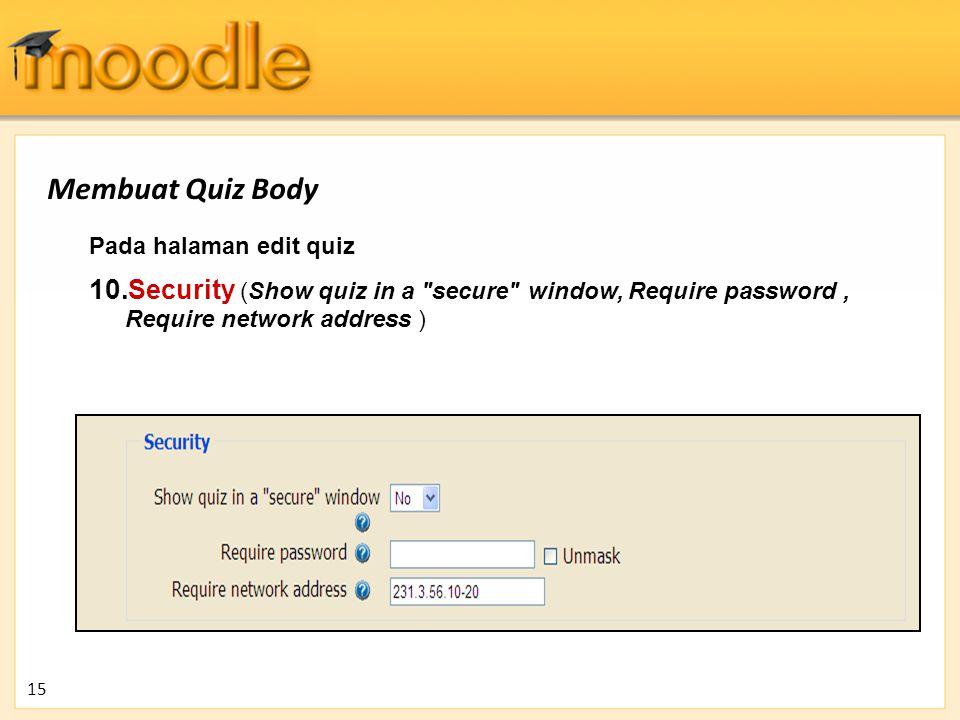 Pada halaman edit quiz 10. Security (Show quiz in a