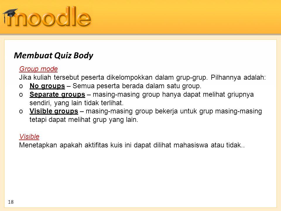 Group mode Jika kuliah tersebut peserta dikelompokkan dalam grup-grup. Pilhannya adalah: oNo groups – Semua peserta berada dalam satu group. oSeparate