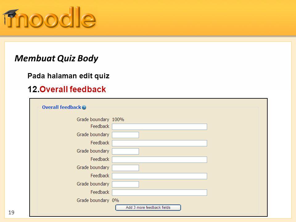 Pada halaman edit quiz 12. Overall feedback 19 Membuat Quiz Body
