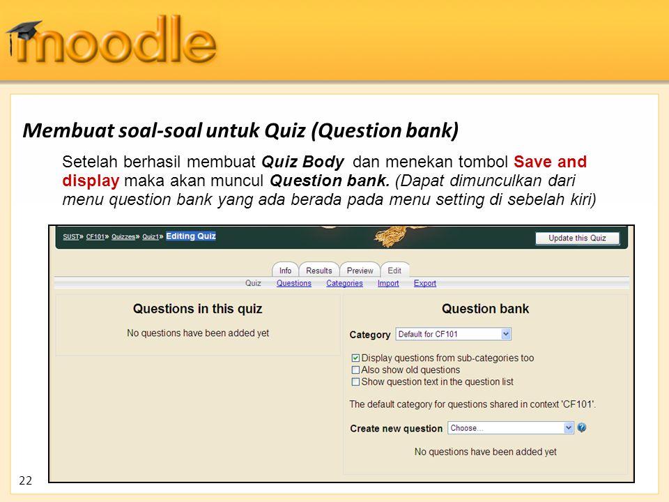 Membuat soal-soal untuk Quiz (Question bank) Setelah berhasil membuat Quiz Body dan menekan tombol Save and display maka akan muncul Question bank. (D