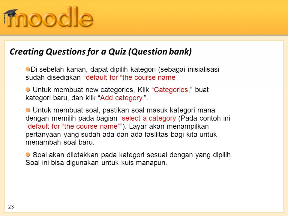 Creating Questions for a Quiz (Question bank) Moodle provides you with a lot of flexibility when creating this common question type.