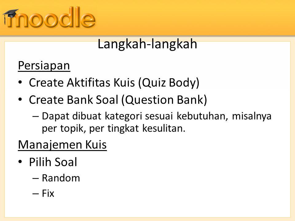 Langkah-langkah Persiapan Create Aktifitas Kuis (Quiz Body) Create Bank Soal (Question Bank) – Dapat dibuat kategori sesuai kebutuhan, misalnya per to