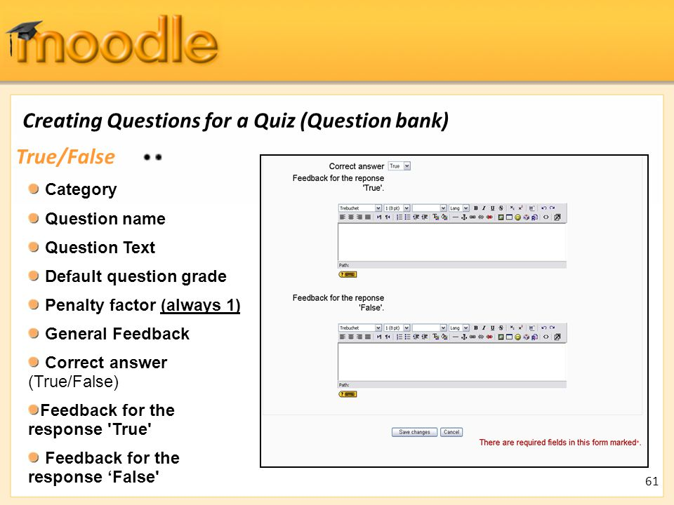 Creating Questions for a Quiz (Question bank) True/False Category Question name Question Text Default question grade Penalty factor (always 1) General