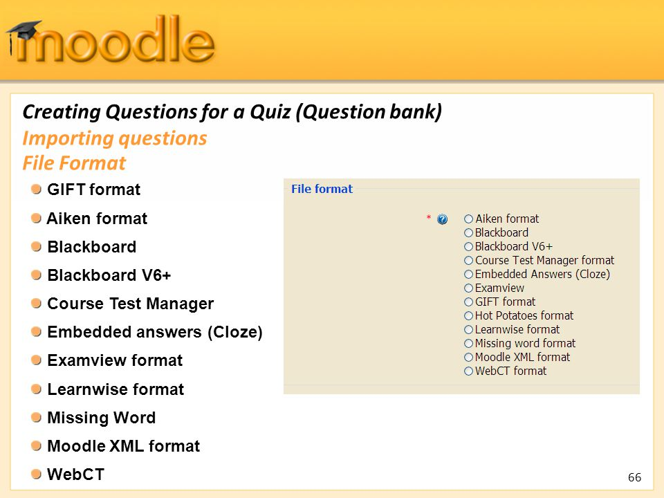 Creating Questions for a Quiz (Question bank) GIFT format Aiken format Blackboard Blackboard V6+ Course Test Manager Embedded answers (Cloze) Examview