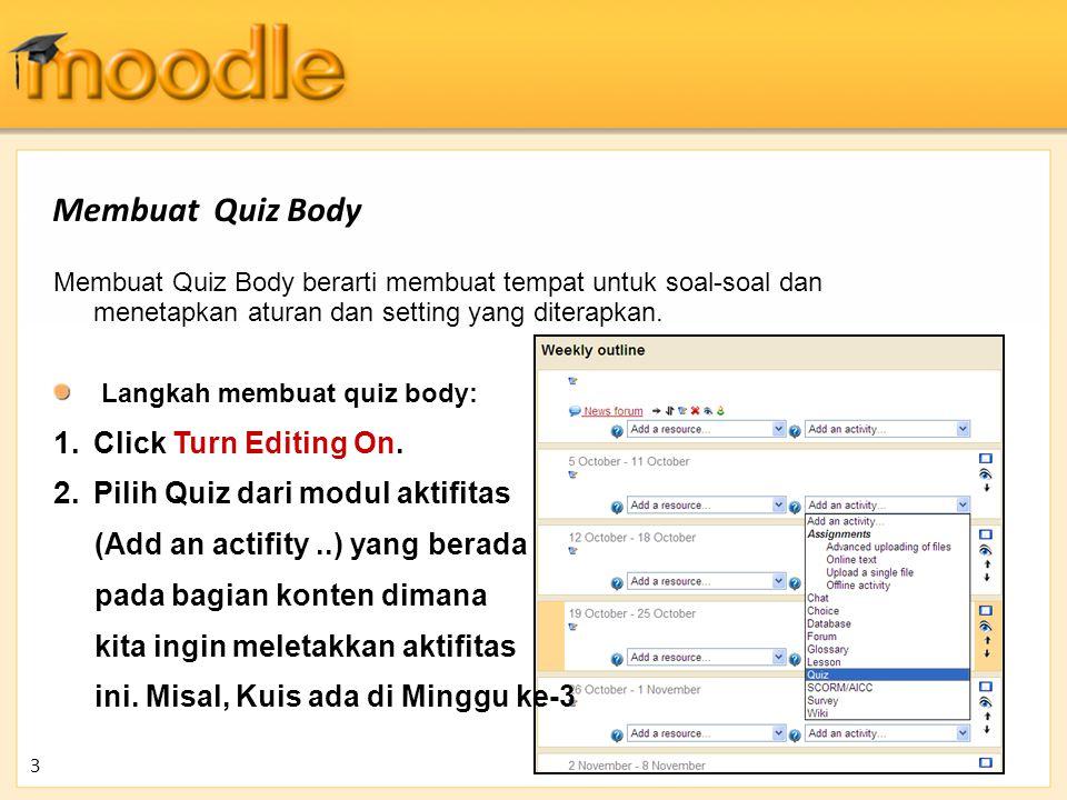 Membuat Quiz Body 3 Membuat Quiz Body berarti membuat tempat untuk soal-soal dan menetapkan aturan dan setting yang diterapkan. Langkah membuat quiz b