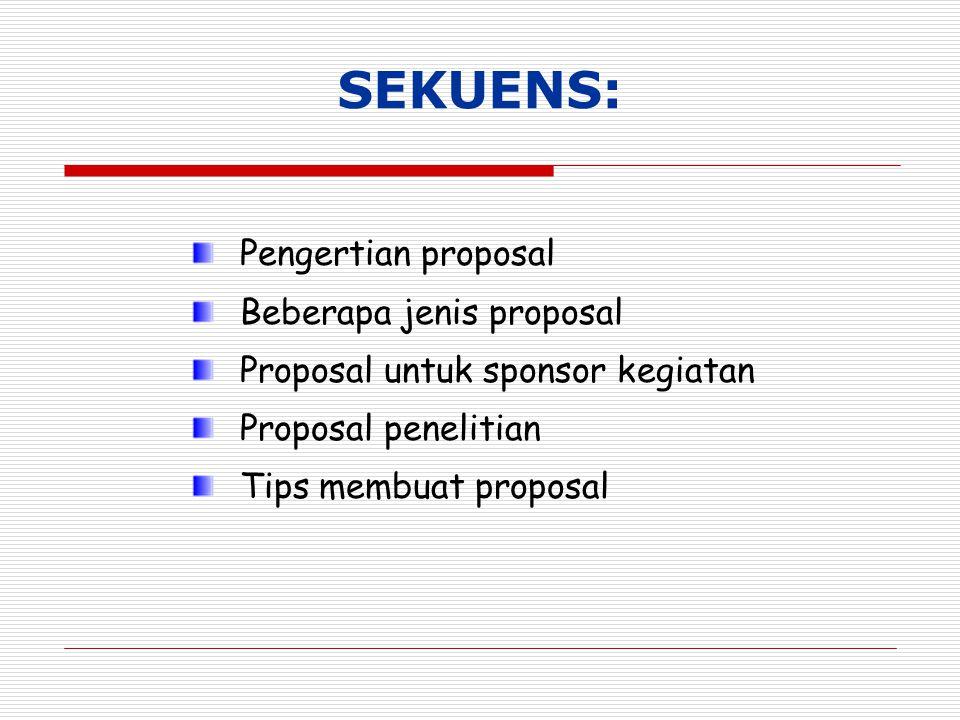 SEKUENS: Pengertian proposal Beberapa jenis proposal Proposal untuk sponsor kegiatan Proposal penelitian Tips membuat proposal