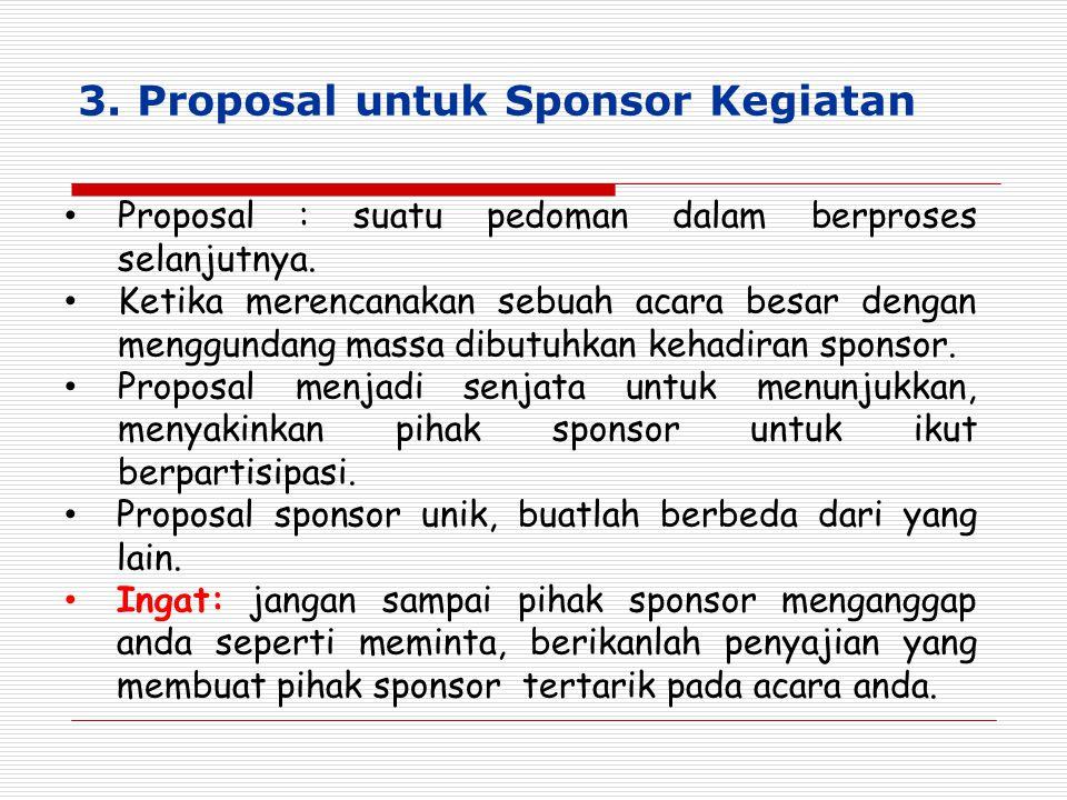3. Proposal untuk Sponsor Kegiatan Proposal : suatu pedoman dalam berproses selanjutnya. Ketika merencanakan sebuah acara besar dengan menggundang mas