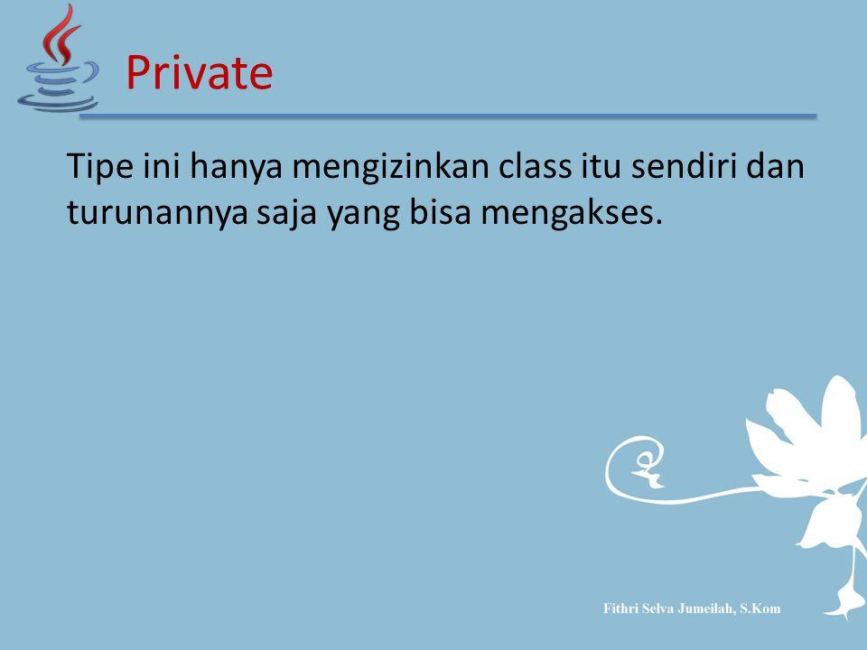 Tipe ini hanya mengizinkan class itu sendiri dan turunannya saja yang bisa mengakses. Private
