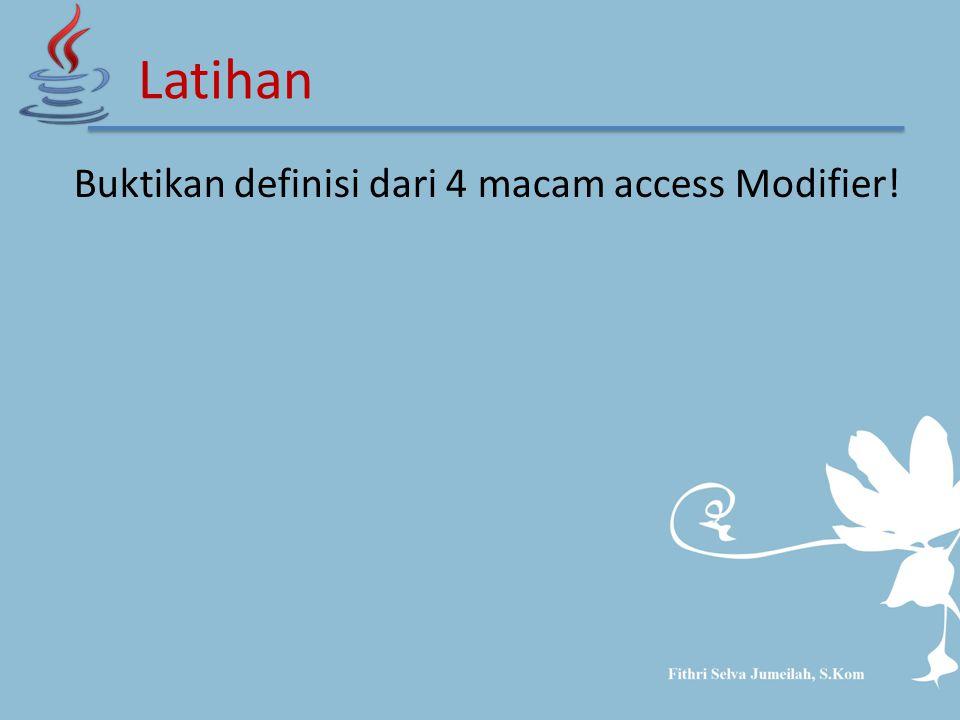 Buktikan definisi dari 4 macam access Modifier! Latihan