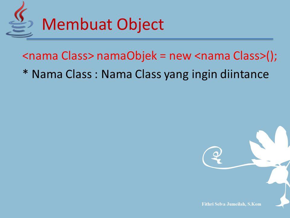 namaObjek = new (); * Nama Class : Nama Class yang ingin diintance Membuat Object