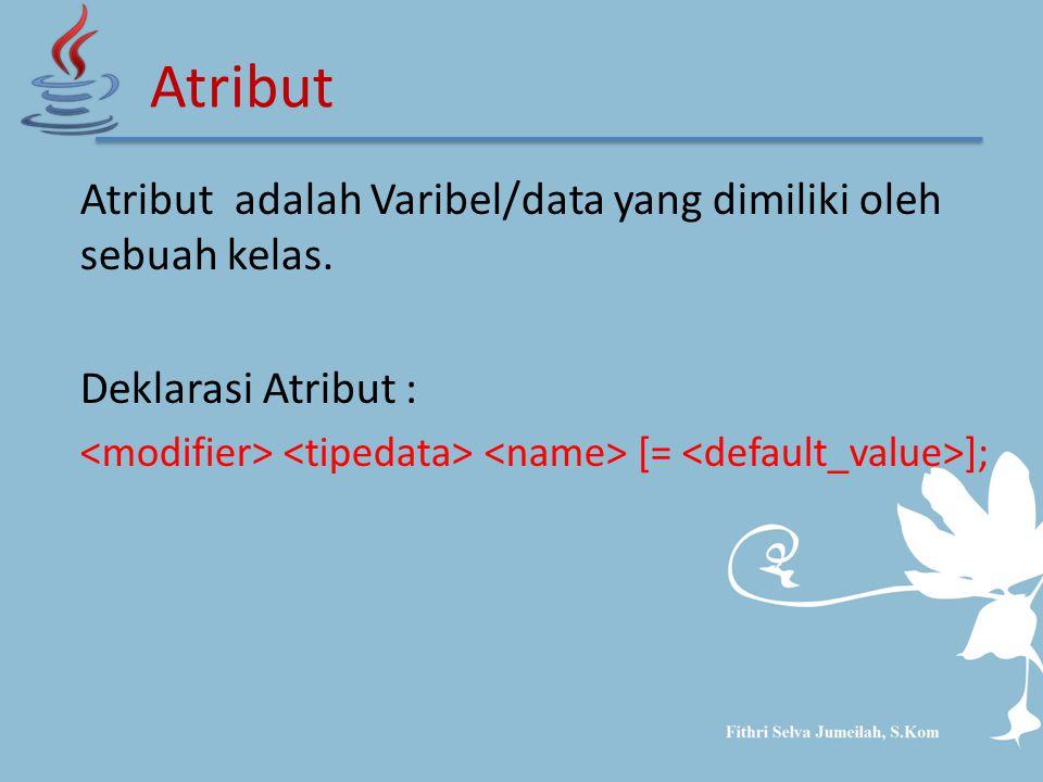 Atribut adalah Varibel/data yang dimiliki oleh sebuah kelas. Deklarasi Atribut : [= ]; Atribut
