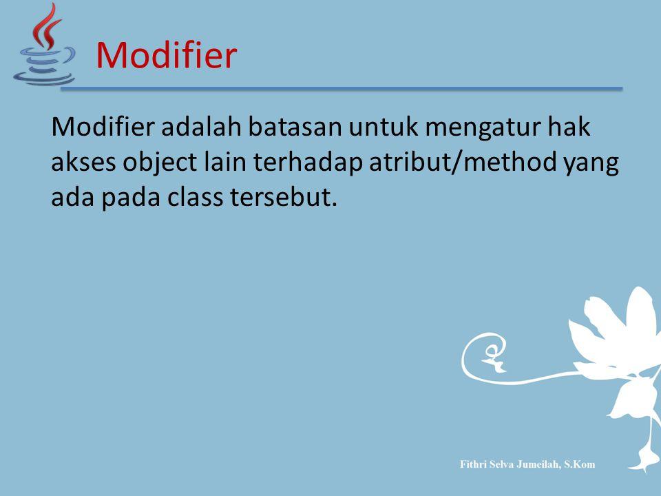 Modifier adalah batasan untuk mengatur hak akses object lain terhadap atribut/method yang ada pada class tersebut.