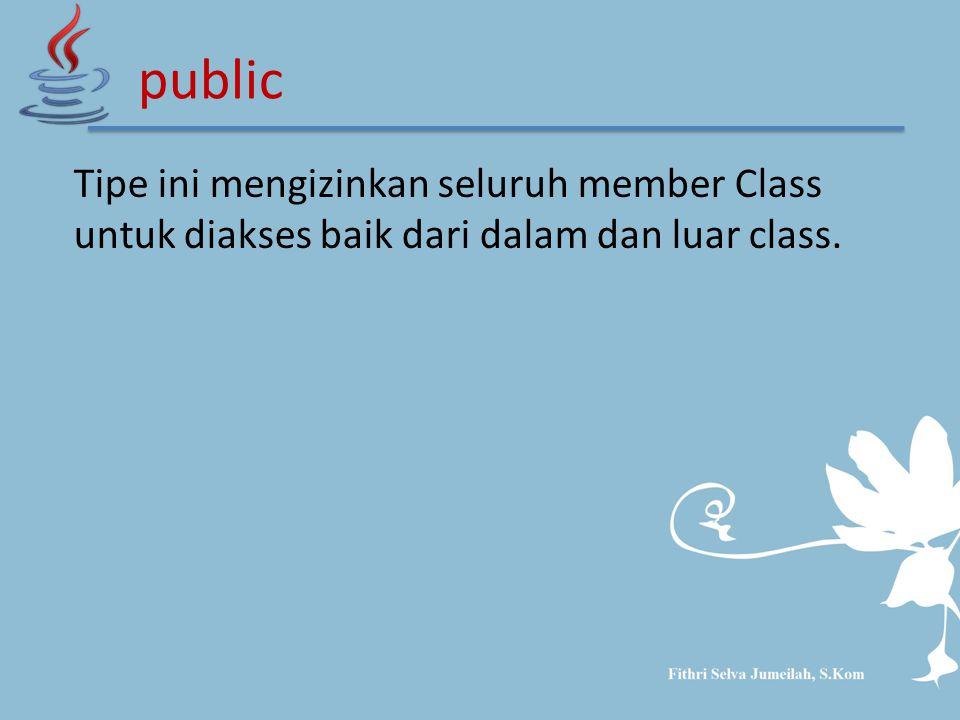 Tipe ini mengizinkan seluruh member Class untuk diakses baik dari dalam dan luar class. public