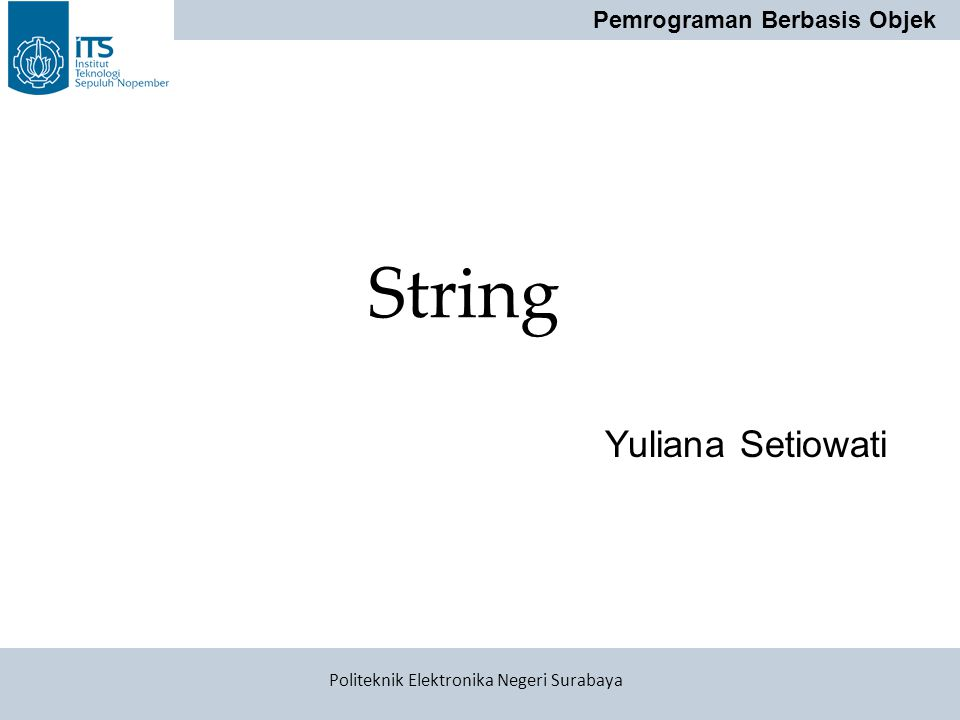 Pemrograman Berbasis Objek Politeknik Elektronika Negeri Surabaya String Yuliana Setiowati