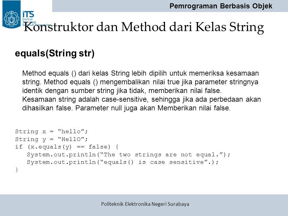 "Pemrograman Berbasis Objek Politeknik Elektronika Negeri Surabaya Konstruktor dan Method dari Kelas String String x = ""hello""; String y = ""HellO""; if"
