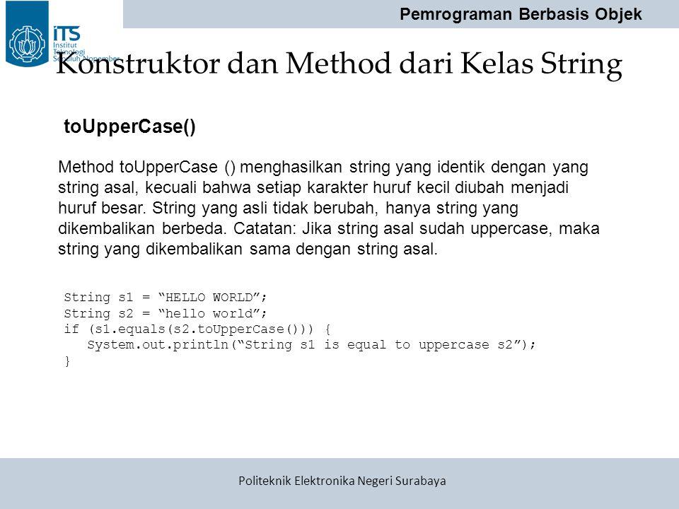 "Pemrograman Berbasis Objek Politeknik Elektronika Negeri Surabaya Konstruktor dan Method dari Kelas String String s1 = ""HELLO WORLD""; String s2 = ""hel"