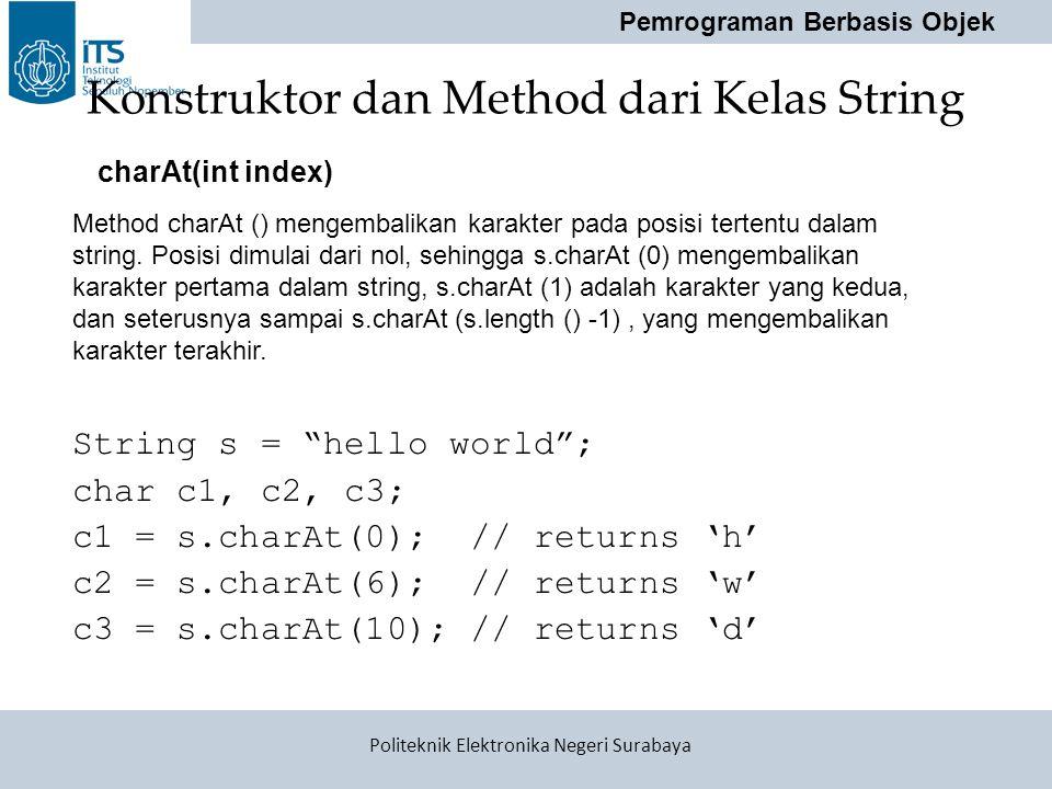 "Pemrograman Berbasis Objek Politeknik Elektronika Negeri Surabaya Konstruktor dan Method dari Kelas String String s = ""hello world""; char c1, c2, c3;"